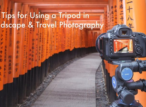 7 Tips Using A Tripod Landscape Travel Photography